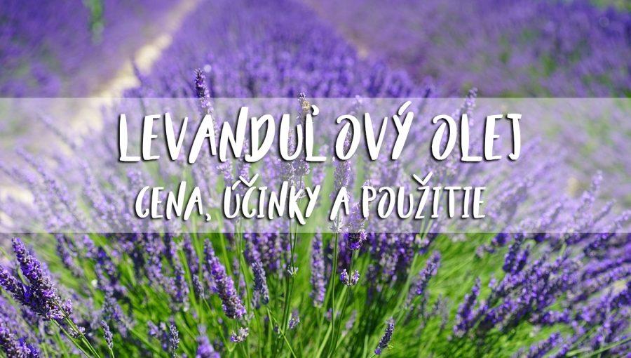 Levanduľový olej - Jeho cena, účinky a použitie